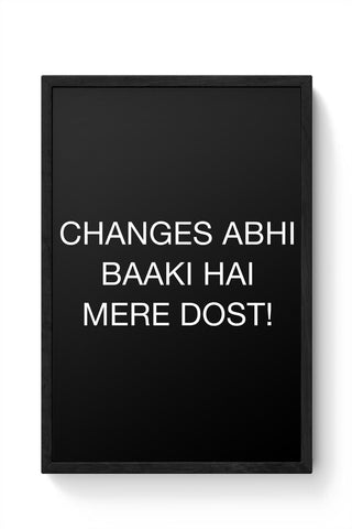 Changes Abhi Baaki Hai Framed Poster Online India