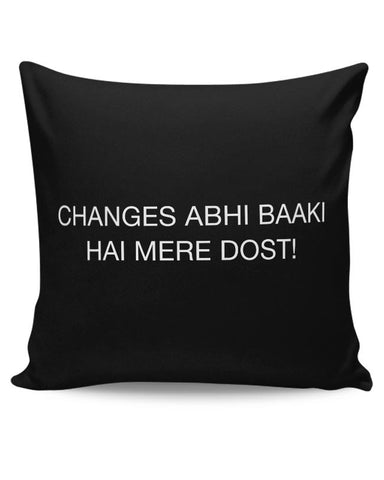 Changes Abhi Baaki Hai Cushion Cover Online India