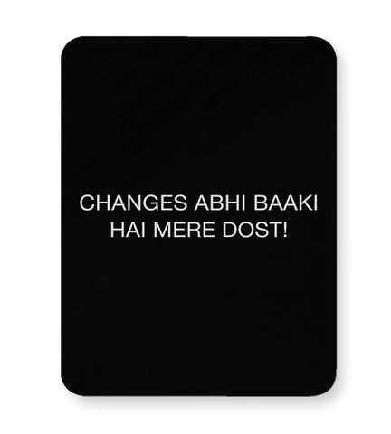 Changes Abhi Baaki Hai Mousepad Online India