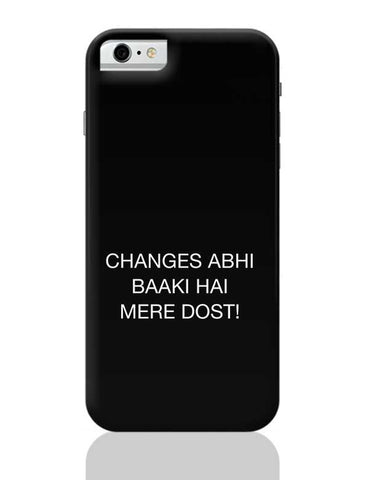 Changes Abhi Baaki Hai iPhone 6 / 6S Covers Cases