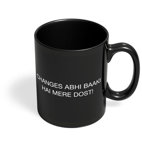 Changes Abhi Baaki Hai Black Coffee Mug Online India