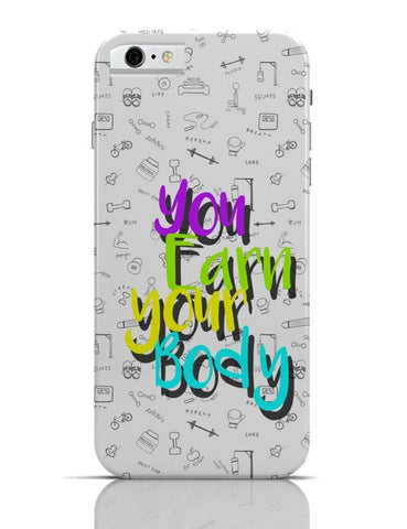 iPhone 6/6S Covers & Cases | You Earn Your Body iPhone 6 / 6S Case Cover Online India