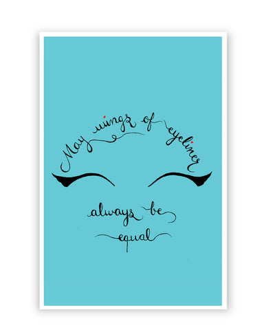 Posters Online | May Wings Of Eyeliner Always Be Equal Poster Online India | Designed by: Sayli