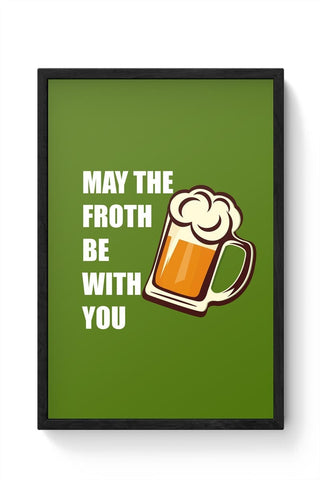 Framed Posters Online India | May The Froth Be With you Framed Poster Online India