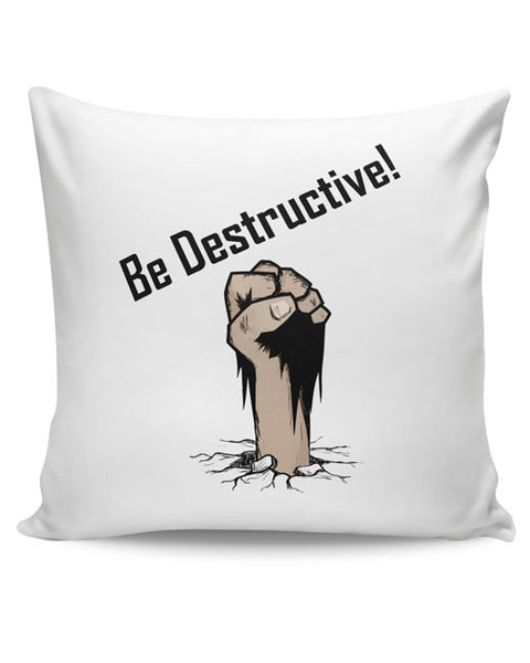 PosterGuy | Be Destructive Cushion Cover Online India