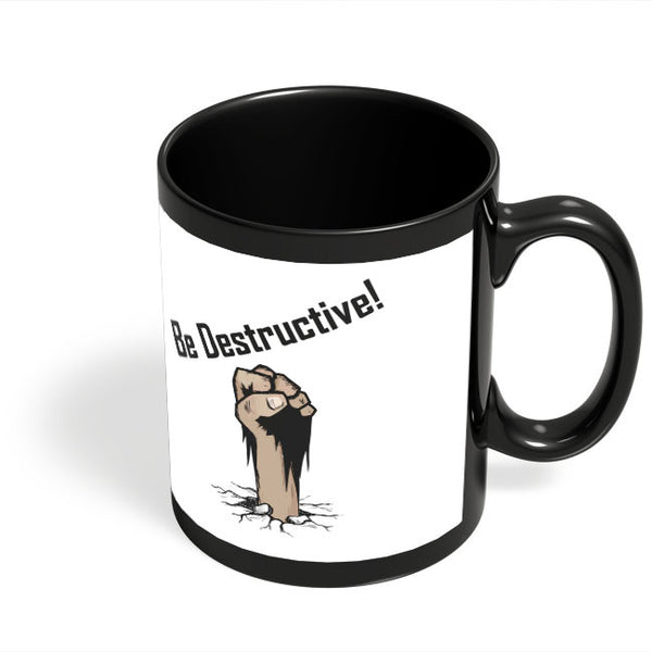 Coffee Mugs Online | Be Destructive Black Coffee Mug Online India