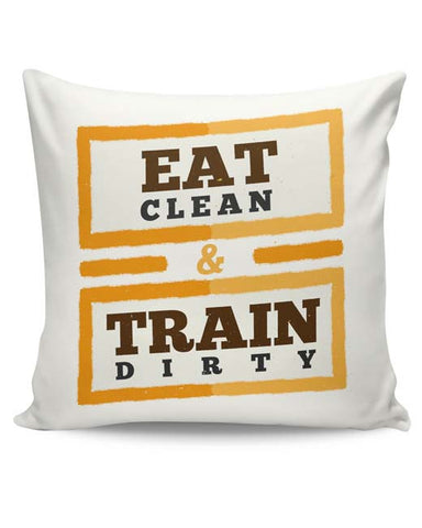 PosterGuy | Eat Clean And Train Dirty Cushion Cover Online India