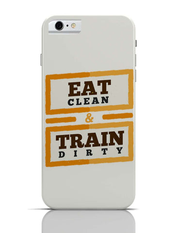 iPhone 6/6S Covers & Cases | Eat Clean And Train Dirty iPhone 6 / 6S Case Cover Online India