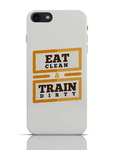 Eat Clean And Train Dirty iPhone 7 Covers Cases Online India