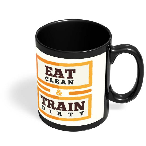 Coffee Mugs Online | Eat Clean And Train Dirty Black Coffee Mug Online India