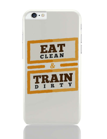 iPhone 6 Plus/iPhone 6S Plus Covers | Eat Clean And Train Dirty iPhone 6 Plus / 6S Plus Covers Online India