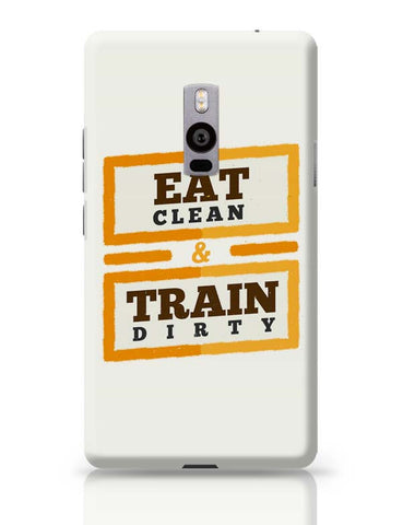 OnePlus Two Covers | Eat Clean And Train Dirty OnePlus Two Case Cover Online India