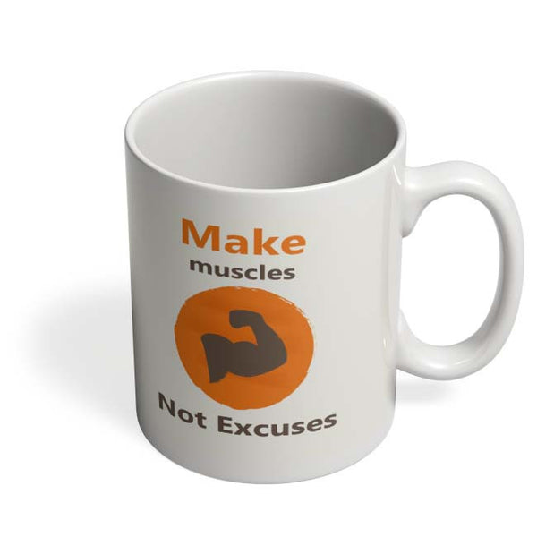 Coffee Mugs Online | Make Muscles Not Excuses Coffee Mug Online India