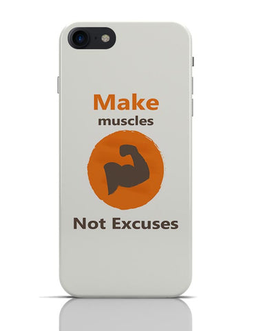 Make Muscles Not Excuses iPhone 7 Covers Cases Online India