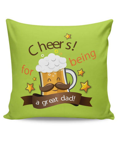 Cheers For Being A Great Dad Cushion Cover Online India