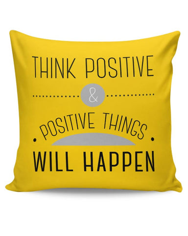 Think Positive And Positive Things Will Happen Cushion Cover Online India
