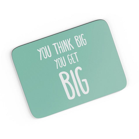 You Think Big You Get Big A4 Mousepad Online India