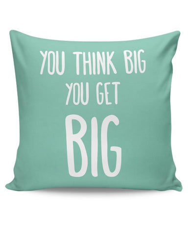 You Think Big You Get Big Cushion Cover Online India