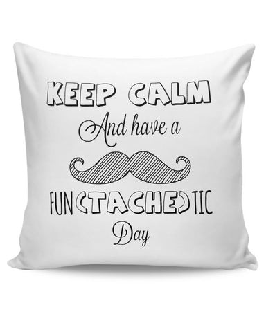 Keep Calm And Have A Fun-Tache-Tic Day Cushion Cover Online India