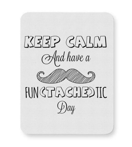 Keep Calm And Have A Fun-Tache-Tic Day Mousepad Online India