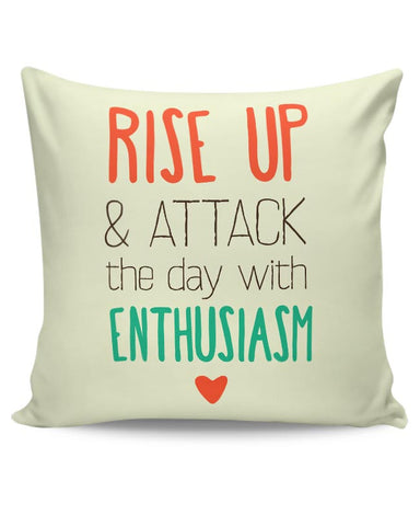 Rise Up And Attack The Day With Enthusiasm  Cushion Cover Online India