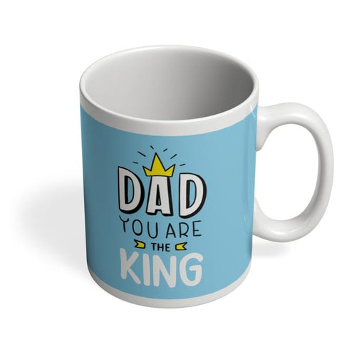 Dad You Are The King  Coffee Mug Online India
