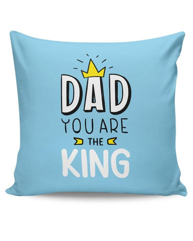 Dad You Are The King  Cushion Cover Online India