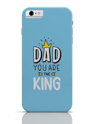 Dad You Are The King  iPhone 6 6S Covers Cases Online India