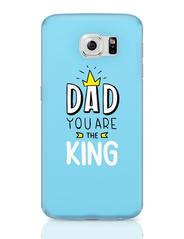 Dad You Are The King  Samsung Galaxy S6 Covers Cases Online India