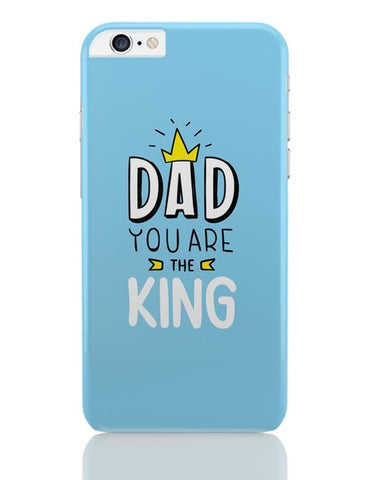 Dad You Are The King  iPhone 6 Plus / 6S Plus Covers Cases Online India