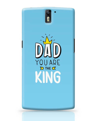 Dad You Are The King  OnePlus One Covers Cases Online India