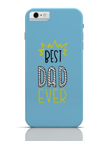 Best Dad Ever  iPhone 6 6S Covers Cases Online India
