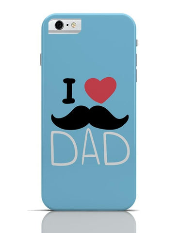 I Love Dad iPhone 6 6S Covers Cases Online India