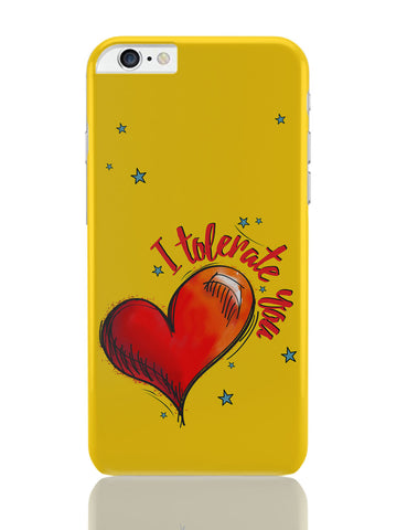 iPhone 6 Plus/iPhone 6S Plus Covers | I Tolerate You iPhone 6 Plus / 6S Plus Covers Online India