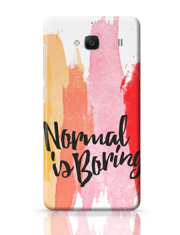 Xiaomi Redmi 2 / Redmi 2 Prime Cover| Normal Is Boring Redmi 2 / Redmi 2 Prime Case Cover Online India
