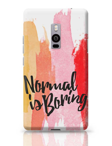 OnePlus Two Covers | Normal Is Boring OnePlus Two Case Cover Online India