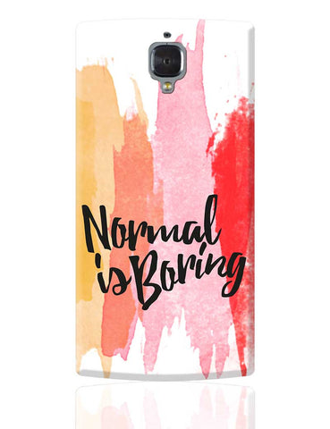 Normal Is Boring OnePlus 3 Cover Online India
