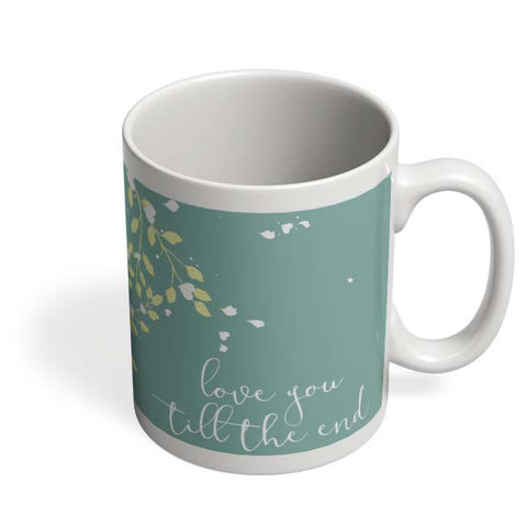 Coffee Mugs Online | Love You Till The End Mug Online India