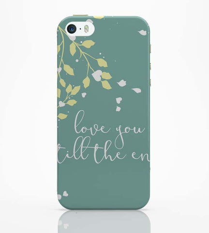 iPhone 5 / 5S Cases & Covers | Love You Till The End iPhone 5 / 5S Case Online India