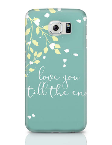 Samsung Galaxy S6 Covers | Love You Till The End Samsung Galaxy S6 Case Covers Online India