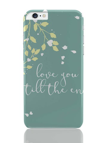 iPhone 6 Plus/iPhone 6S Plus Covers | Love You Till The End iPhone 6 Plus / 6S Plus Covers Online India