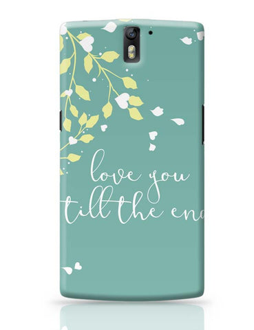 OnePlus One Covers | Love You Till The End OnePlus One Case Cover Online India