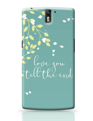 OnePlus One Covers | Love You Till The End OnePlus One Cover Online India