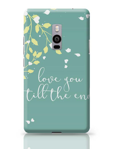OnePlus Two Covers | Love You Till The End OnePlus Two Case Cover Online India