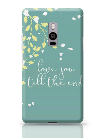 OnePlus Two Covers | Love You Till The End OnePlus Two Cover Online India