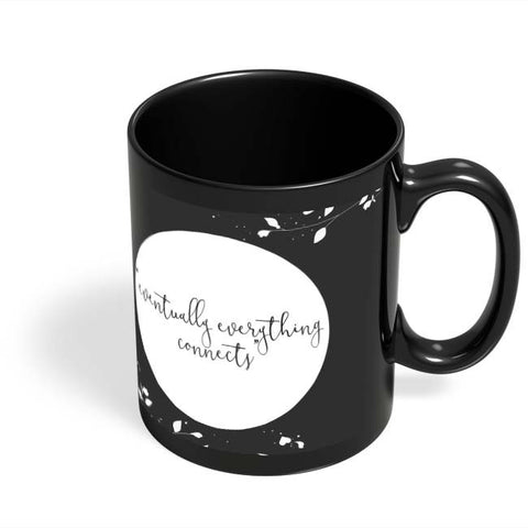 Coffee Mugs Online | Eventually Everything Connects Black Coffee Mug Online India