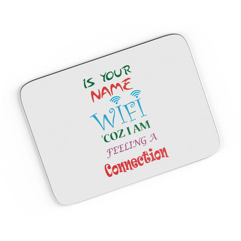 Is Your Name Wi-Fi Coz I am feeling a connection  A4 Mousepad Online India