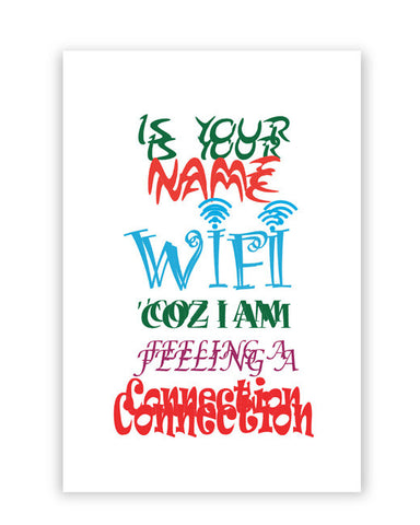 Posters Online | Is Your Name Wi-Fi Coz I am feeling a connection Poster Online India | Designed by: Shivam