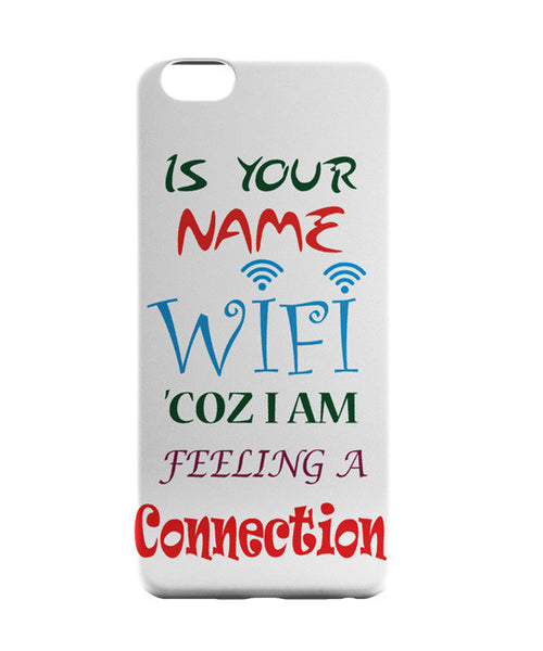 iPhone 6 Cases | Is Your Name Wi-Fi Coz I am feeling a connection iPhone 6 Case Online India