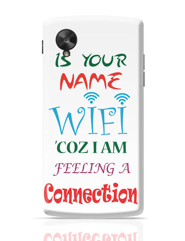 Google Nexus 5 Covers | Is Your Name Wi-Fi Coz I am feeling a connection Google Nexus 5 Cover Online India